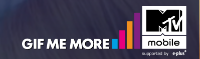 """""""Gif Me More"""" – MTV mobile supported by e-plus"""
